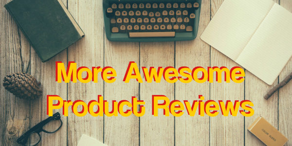 More Awesome Product Reviews